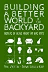 Building a Better World in Your Backyard - Instead of Being A... by Paul Wheaton