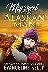 Married to an Alaskan Man (An Alaska Romance Series, #1)