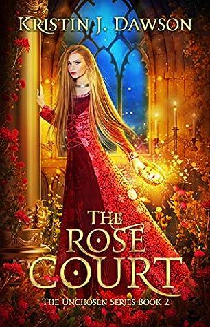 The Rose Court by Kristin J Dawson