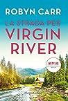 La strada per Virgin River by Robyn Carr