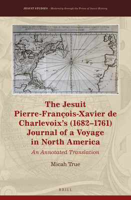 The Jesuit Pierre-Fran�ois-Xavier de Charlevoix's (1682-1761) Journal of a Voyage in North America: An Annotated Translation