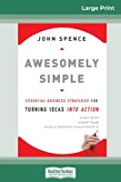 Awesomely Simple: Essential Business Strategies for Turning Ideas Into Action (16pt Large Print Edition)