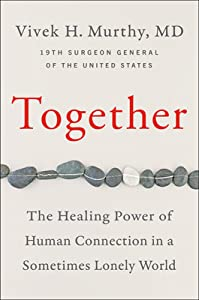 Together: Why Social Connection Holds the Key to Better Health, Higher Performance, and Greater Happiness