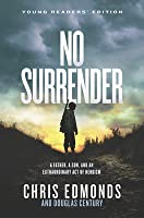 No Surrender Young Readers' Edition: A Father, a Son, and an Extraordinary Act of Heroism