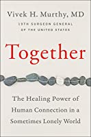 Together The Healing Power of Human Connection in a Sometimes Lonely World