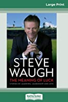 The Meaning of Luck: Stories of Learning, Leadership and Love (16pt Large Print Edition)