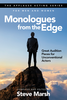 Monologues from the Edge: Great Audition Pieces for Unconventional Actors
