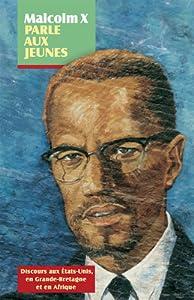 Malcolm X Parle Aux Jeunes: Discours Aux �tats-Unis, En Grande-Bretagne Et En Afrique