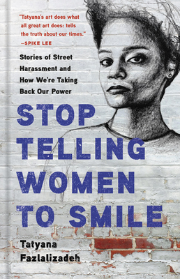 Stop Telling Women to Smile: Stories of Street Harassment and How We're Taking Back Our Power