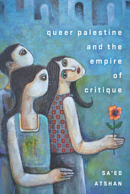 Queer Palestine and the Empire of Critique
