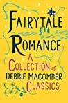 Fairytale Romance: A Collection of Debbie Macomber Classics: Some Kind of Wonderful, Almost Paradise, Cindy and the Prince