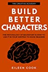 Build Better Characters: The psychology of backstory & how to use it in your writing to hook readers (Creative Academy Guides for Writers Book 2)