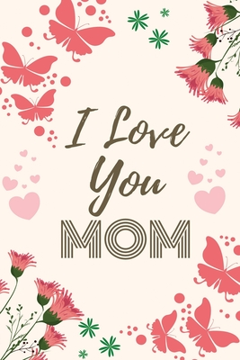 I Love You Mom I Love You Mommy Gifts 150 Pages Lined Blank Journal Notebook For Mom S Birthday Christmas Mother S Day Anniversary Appreciation Xmas And More By Cute Creations Press