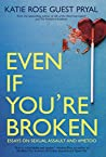 Even If You're Broken: Essays on Sexual Assault and #MeToo