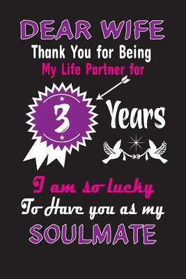 Dear Wife Thank You For Being My Life Partner For 3 Years 3rd Anniversary Journal Notebook