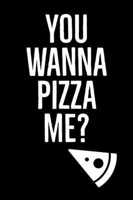 Wanna Pizza: Me? - Specialty Pizza Funny Quotes - Journal ...