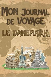 Mon Journal de Voyage le Danemark: 6x9 Carnet de voyage I Journal de voyage avec instructions, Checklists et Bucketlists, cadeau parfait pour votre s�jour au Danemark et pour chaque voyageur.