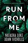 Run from Me (Detective Sara Hunt, #1)