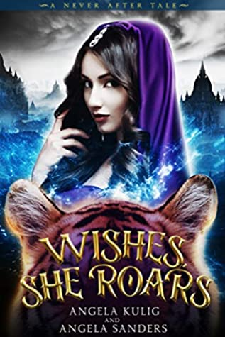 Wishes, She Roars: A Dark and Twisted Aladdin Retelling (A Never After Tale)