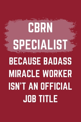 CBRN Specialist Because Badass Miracle Worker Isn't An Official Job Title: A Blank Lined Journal Notebook to Take Notes, To-do List and Notepad - A Funny Gag Birthday Gift for Men, Women, Best Friends and Coworkers