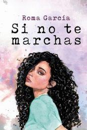 Si no te marchas by Roma García