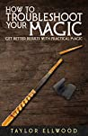 How to Troubleshoot Your Magic: Get Better Results with Practical Magic