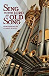 Sing to the Lord an Old Song: Meditations on Classic Hymns