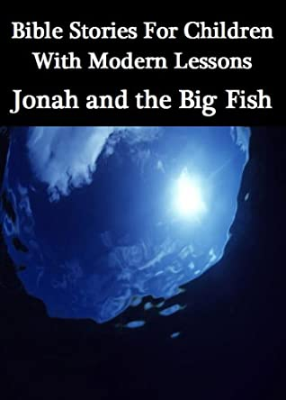 Bible Stories for Children With Modern Lessons: Jonah and the Big Fish