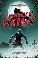 A Werewolf in Riverdale (Archie Horror #1)