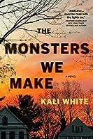 The Monsters We Make: A Novel