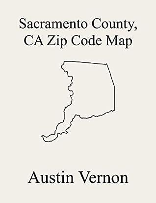 Sacramento County, California Zip Code Map: Includes Isleton, Galt, Sloughhouse, Elk Grove, Sacramento, Folsom, and Rancho Cordova
