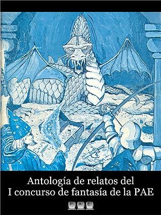 Antología de relatos del I concurso de fantasía de la P.A.E.