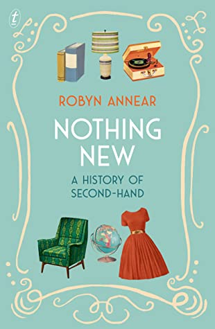Nothing New, A History of Second-Hand by Robyn Annear