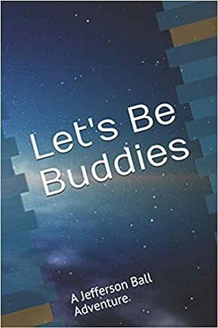 Let's Be Buddies  A Jefferson Ball Adventure