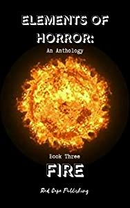 Elements of Horror, Book Three: Fire