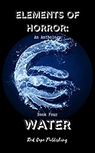 Elements of Horror, Book Four: Water