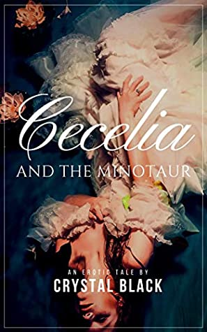 Cecelia and the Minotaur: The Reluctant Bride and the Warlord (Maidens and Monsters Book 4)