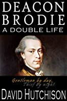 Deacon Brodie: A Double Life