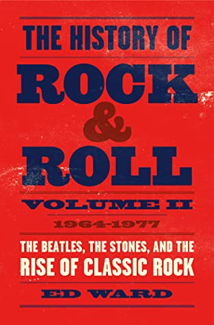 The History of Rock & Roll Volume II: 1964–1977: The Beatles, the Stones, and the Rise of Classic Rock