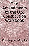 The Amendments to the U.S. Constitution Workbook