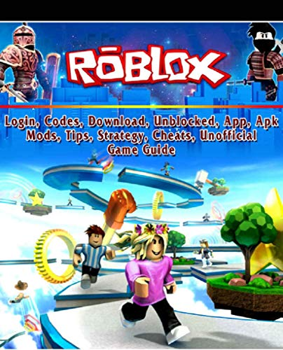Unofficial Game Guide Roblox Unblocked Strategy Mods Tips And