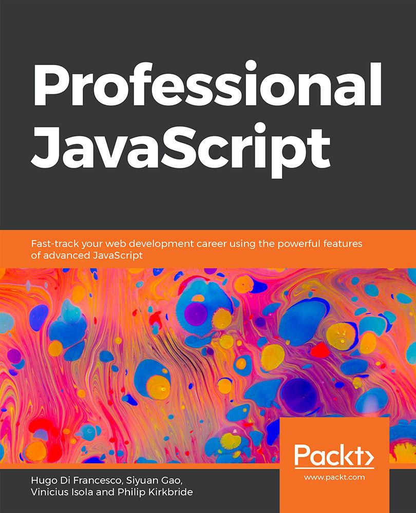 Professional JavaScript Hugo Di Francesco, Brice Colucci, Philip Kirkbride, Vinicius Isola, Matei Copot, Siyuan Gao, Nathan Richardson