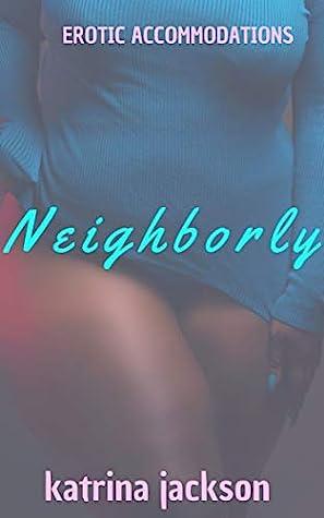 Neighborly (Erotic Accommodations, #2)