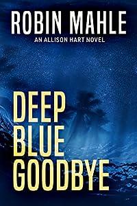 Deep Blue Goodbye (An Allison Hart Novel Book 1)