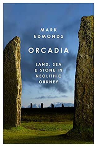 Orcadia: Land, Sea and Stone in Neolithic Orkney