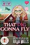 That Pig Gonna Fly (Magic and Mayhem Universe / Maidens of Mayhem Book 2)