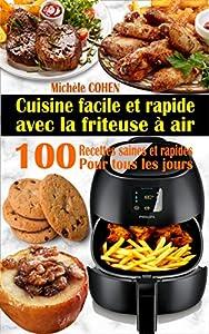 Cuisine facile et rapide avec la friteuse à air: 100 Recettes rapides et faciles : Recettes simples et saines pour tous les jours ; Recettes saines et ... friteuse sans huile)