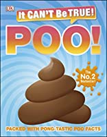 It Can't Be True! Poo!: Packed with pong-tastic poo facts