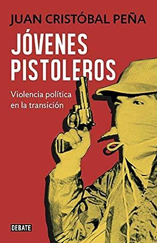 Jóvenes pistoleros: Violencia política en la transición