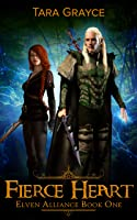 Fierce Heart (Elven Alliance, #1)